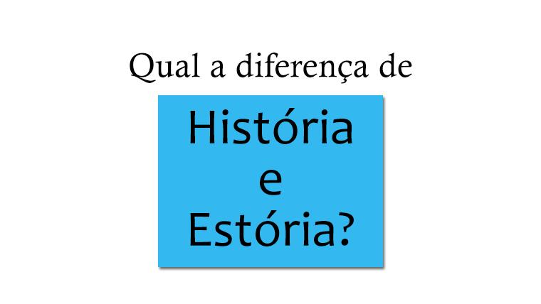 Qual a diferença de História e Estória?