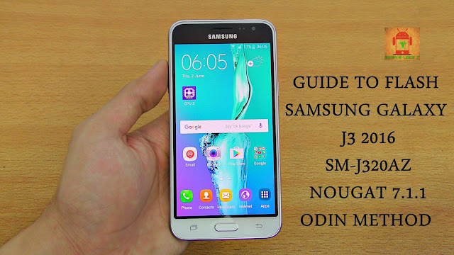 Guide To Flash Samsung Galaxy J3 2016 SM-J320AZ Nougat 7.1.1 Odin Method Tested Firmware All Region