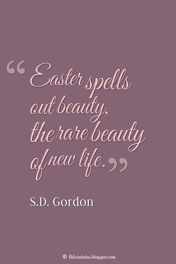 Easter Quote, Easter spells out beauty, the rare beauty of new life. ― S.D. Gordon