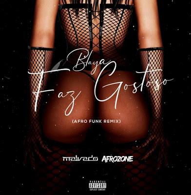 Blaya - Faz Gostoso (Malvado x Afrozone Remix) 2018