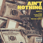 Juicy J - Ain't Nothing (feat. Wiz Khalifa & Ty Dolla $ign) - Single Cover