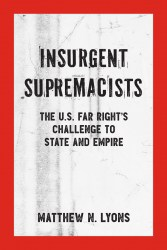 The U.S. Far Right's Challenge to State and Empire, by Matthew N. Lyons