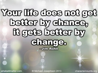 Famous Quotes About Life Changes: your life does not get better by chance, it gets better by change