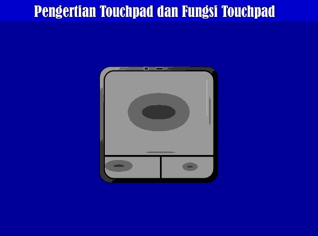 Pengertian Touchpad, Fungsi Touchpad dan Cara Kerja Touchpad