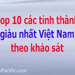 Top 10 các tỉnh thành giàu nhất Việt Nam theo khảo sát Tony Buổi Sáng