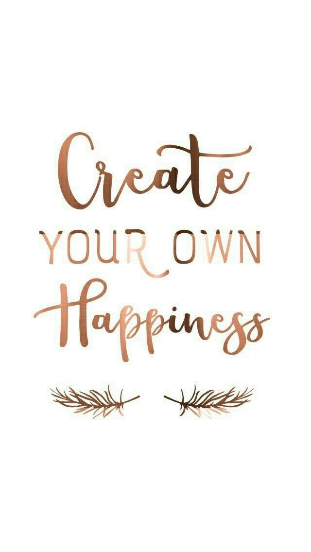 Create your own happines