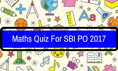 Maths Quiz For SBI PO Pre 2017: Part 6