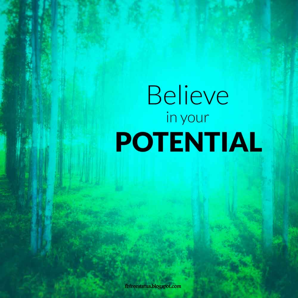 Believe in your potential.