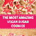 The Most Amazing Vegan Sugar Cookies