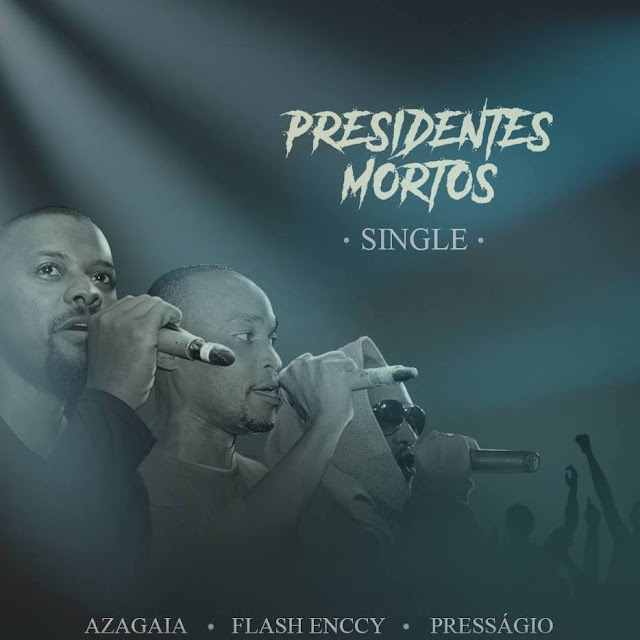 Presságio feat. Flash Enccy & Azagaia – Presidentes Mortos [Download] // MOÇAMBIQUE