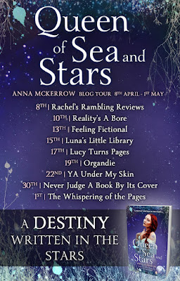 Queen of Sea and Stars: Anna McKerrow Blogtour - 8th April until 1st of May: 8th Rachel's Rambling Reviews, 10th: Reality's a Bore, 13th: Feeling Fictional, 15th: Luna's Little Library, 17th: Lucy Turns Pages, 19th: Organdie, 22nd: YA Under My Skin, 30th: Never Judge a Book By It's Cover