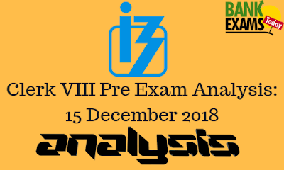 IBPS Clerk VIII Prelims Overall Exam Analysis: 15 December 2018