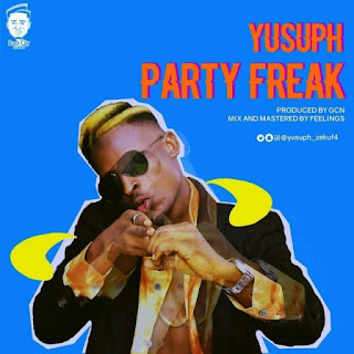 MUSIC: Yusuph – Party Freak (Prod By GCN)