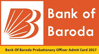 Bank Of Baroda Probationary Officer Admit Card 2017