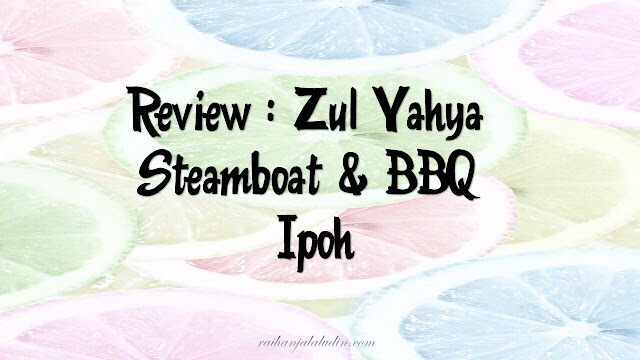 Review : Zul Yahya Steamboat & BBQ, Ipoh