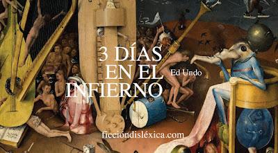 fragmento del cuadro El Jardin de las Delicias del pintor El Bosco junto al título 3 días en el infierno, ficción histórica por @Ed_M_Undo