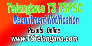 Telangana TSPSC Telangana State Public Service Commission Results 2016 Telangana Govt Jobs Online Results