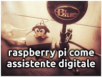 Raspberry Pi 3 come Assistente Digitale!