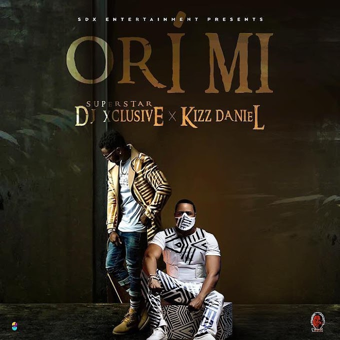 "DJ Xclusive – ""Ori Mi"" Ft Kizz Daniel [Music]"