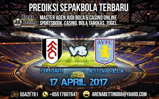 PREDIKSI BOLA FULHAM VS ASTON VILLA 17 APRIL 2017