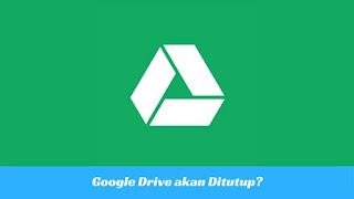 merupakan tempat penyimpanan data milik Google yang dapat diakses dengan sangat baik mela Google akan Tutup Layanan Google Drive?
