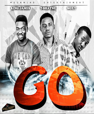 Music: King James - 'Go' Ft. T-Shayne And Moxy