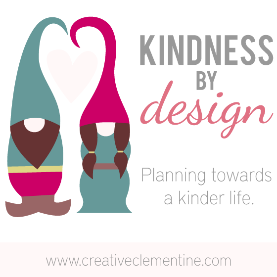 Kindness by Design: planning towards a kinder life (Blog Series via CreativeClementine.com)