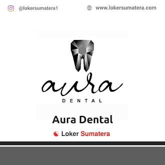 Lowongan Kerja Pekanbaru: Aura Dental Juni 2021