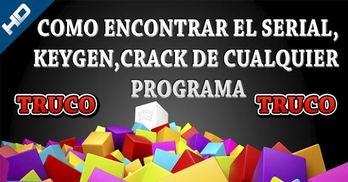 TRUCO - COMO ENCONTRAR EL SERIAL , KEYGEN,CRACK DE CUALQUIER PROGRAMA