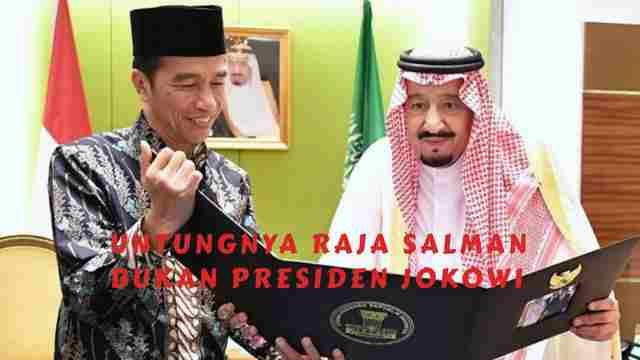 Untungnya Raja Salman Bukan Presiden Jokowi