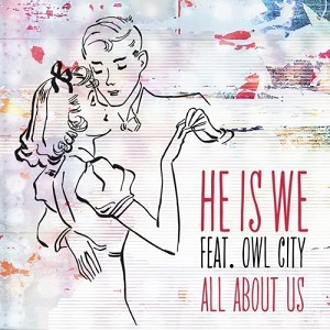 He Is We - All About Us ft. Owl City