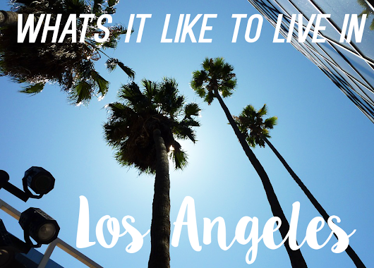 What's it REALLY like to live in Los Angeles?