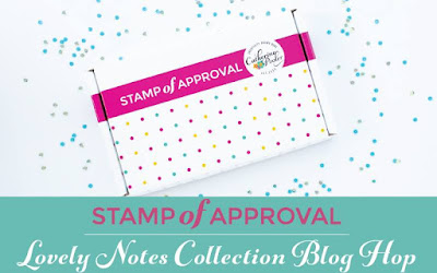 Stamp of Approval Lovely Notes Collection Blog Hop!