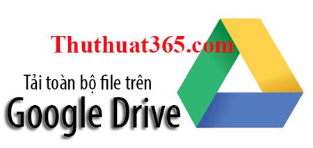 Tải toàn bộ tài liệu và tập tin trên Google Drive cực đơn giản