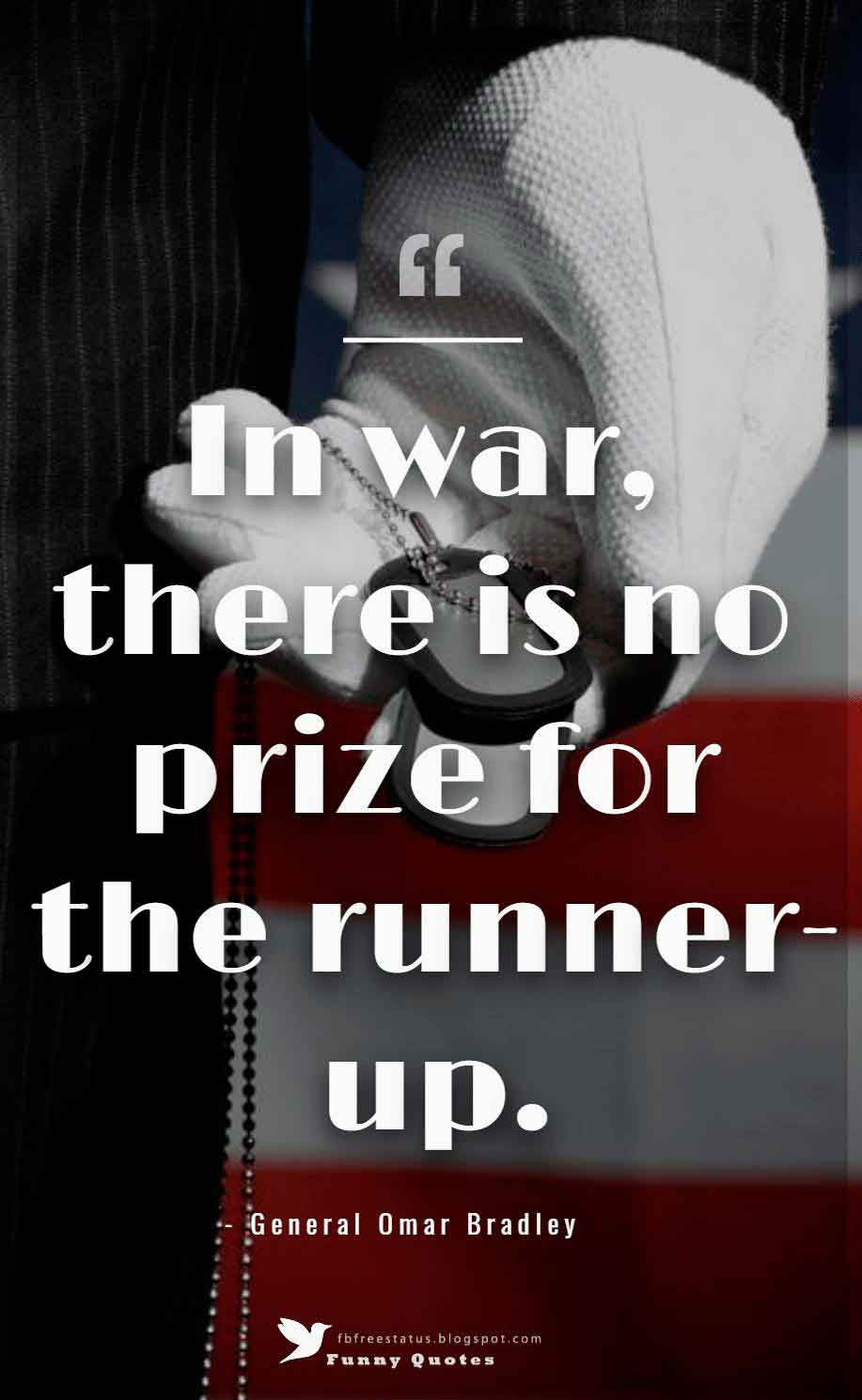 In war, there is no prize for the runner-up. ? General Omar Bradley