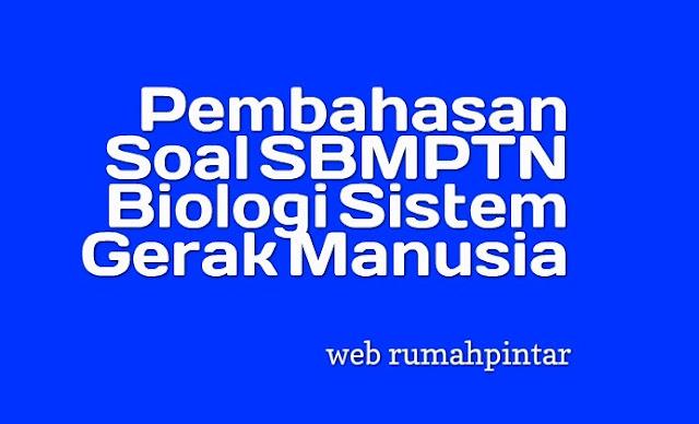 Pembahasan Soal SBMPTN Biologi Sistem Gerak Manusia