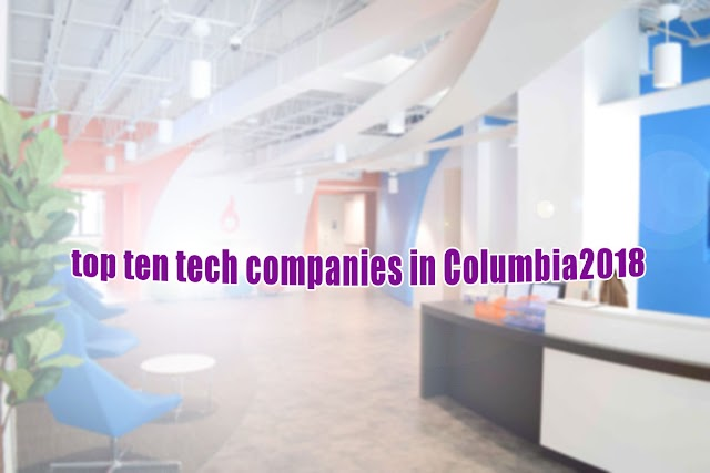 top ten 10 tech companies in Columbia 2018
