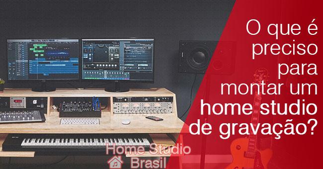 O que é preciso para montar um home studio de gravação?