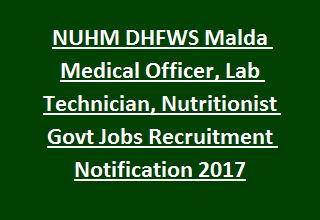 NUHM DHFWS Malda Medical Officer, Lab Technician, Nutritionist Govt Jobs Recruitment Notification 2017