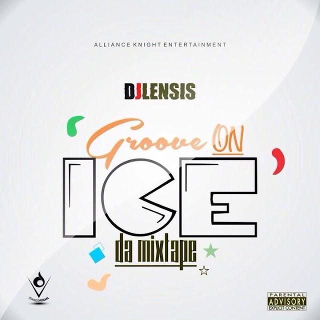 [Mixtape]: Dj Lensis - Groove on ice da mixtape | @ djlensis1