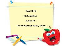 Soal UKK / UAS Matematika Kelas 2 Semester 2 Terbaru Tahun Ajaran 2017/2018