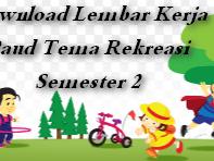 Download Lembar Kerja Paud Tema Rekreasi Semester 2