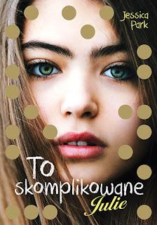 "#108 Recenzja książki ""To skomplikowane. Julie"" Jessici Park"