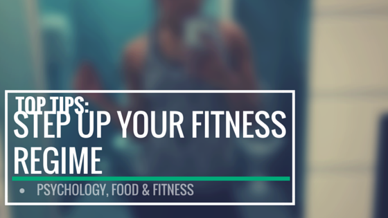 Top Tips: Step up your fitness regime - motivation. http://psychologyfoodandfitness.blogspot.co.uk/