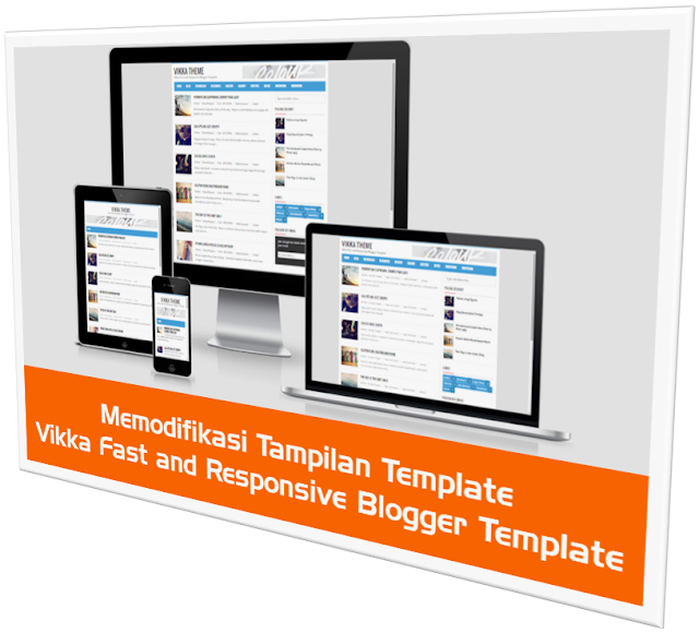 Mengedit Template Vikka Fast and Responsive Blogger Template