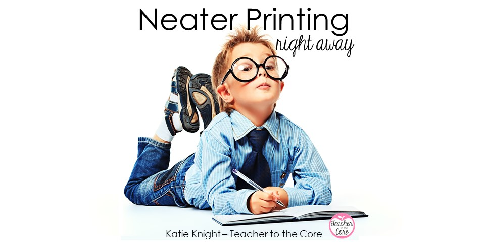 Get neater printing fast with these 6 tips and gifts from Katie Knight at Teacher to the Core