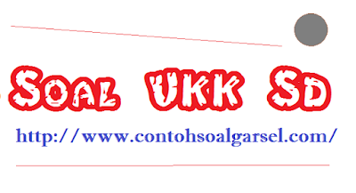 Contoh Soal UKK Kelas 3 SD/Mi - Contoh Soal UAS Kelas 3 SD/Mi -
