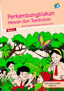 Buku Siswa Kelas 3-III Tema 1 (Perkembangbiakan Hewan dan Tumbuhan) Kurikulum 2013 Revisi