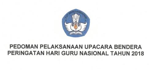 Download Pedoman Pelaksanaan Upacara Peringatan Hari Guru Nasional 2018 dan HUT ke-73 PGRI