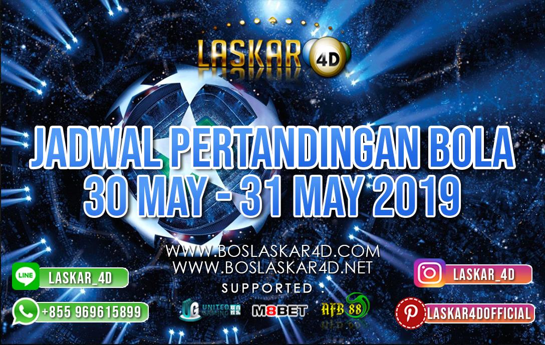 JADWAL PERTANDINGAN BOLA TANGGAL 30 – 31  MEI 2019